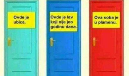 ČINI SE DA NEMA IZLAZA, ali IMA! Koja vrata biste IZABRALI da spasite život?! DOBRO RAZMISLITE! (FOTO)